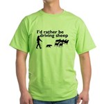 I'd Rather Be Driving Sheep Green T-Shirt