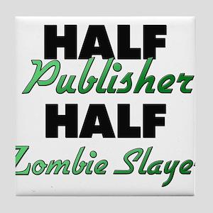Half Publisher Half Zombie Slayer Tile Coaster
