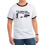 I'd Rather Be Driving Sheep Ringer T