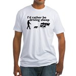 I'd Rather Be Driving Sheep Fitted T-Shirt