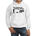 I'd Rather Be Driving Sheep Hooded Sweatshirt