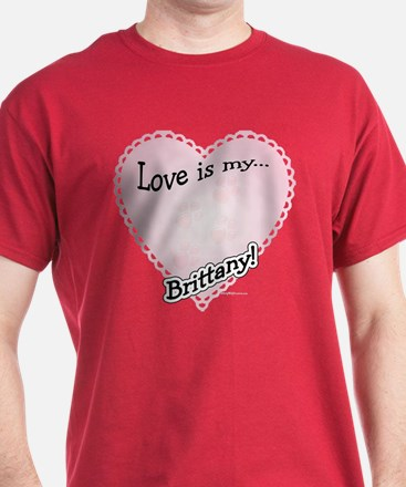 Love is my Brittany T-Shirt