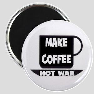 MAKE COFFEE - NOT WAR Magnet