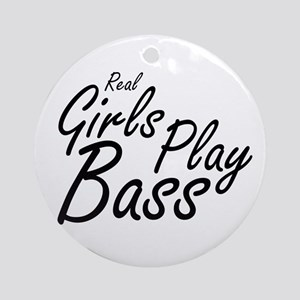 real girls play bass black Ornament (Round)