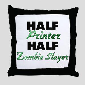 Half Printer Half Zombie Slayer Throw Pillow