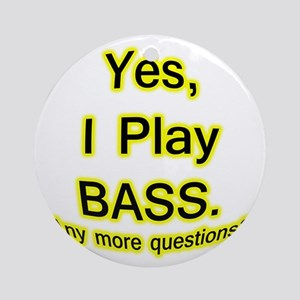yes i play bass Ornament (Round)