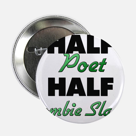 "Half Poet Half Zombie Slayer 2.25"" Button"