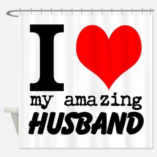 I heart my Amazing Husband Shower Curtain
