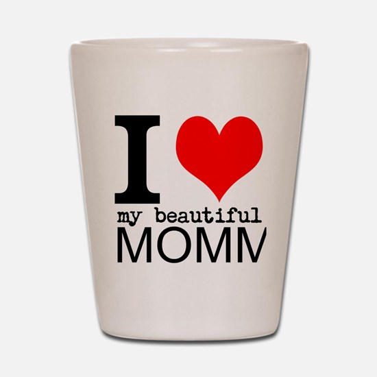 I Heart My Beautiful Mommy Shot Glass