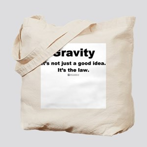 Gravity. It's the law. -  Tote Bag
