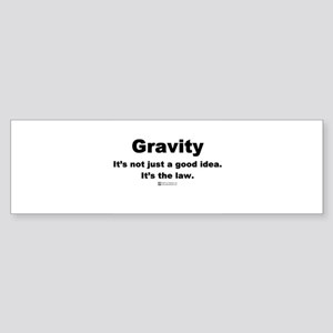 Gravity. It's the law. - Bumper Sticker