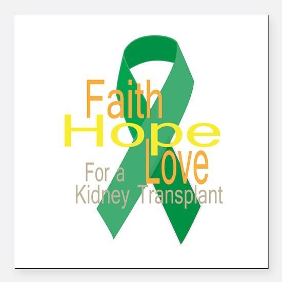 Faith,Hope,love For a Kidney Transplant Ribbon Squ