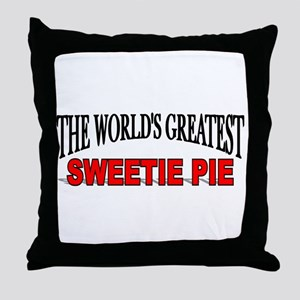 """The World's Greatest Sweetie Pie"" Throw Pillow"