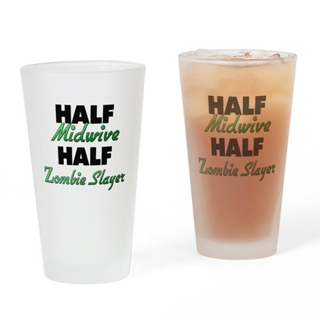 Half Midwive Half Zombie Slayer Drinking Glass