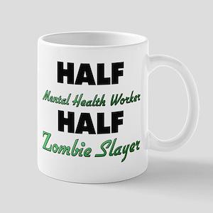 Half Mental Health Worker Half Zombie Slayer Mugs