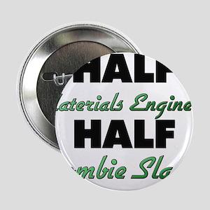 "Half Materials Engineer Half Zombie Slayer 2.25"" B"