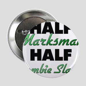 """Half Marksman Half Zombie Slayer 2.25"""" Button"""