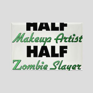 Half Makeup Artist Half Zombie Slayer Magnets