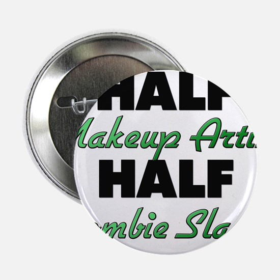 "Half Makeup Artist Half Zombie Slayer 2.25"" Button"