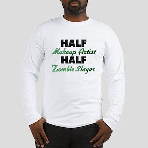 Half Makeup Artist Half Zombie Slayer Long Sleeve