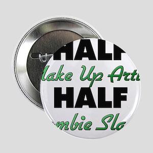 "Half Make Up Artist Half Zombie Slayer 2.25"" Butto"