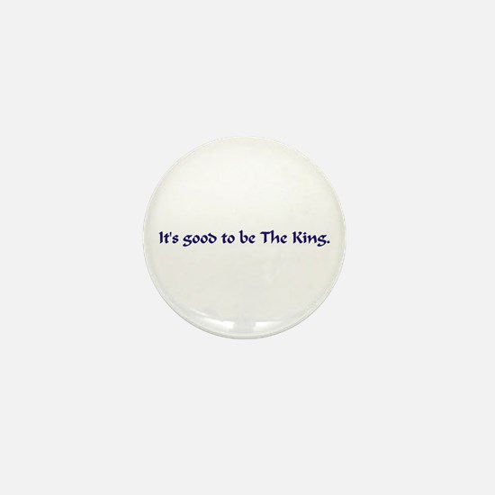 Good to be the King Mini Button