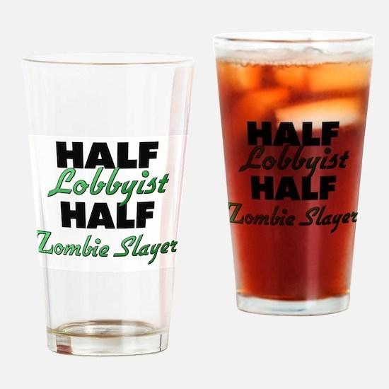 Half Lobbyist Half Zombie Slayer Drinking Glass