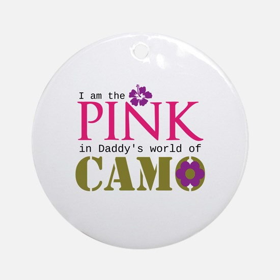 Pink In Daddys Camo World! Ornament (Round)