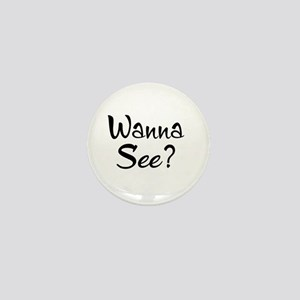 Wanna See? Mini Button