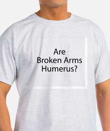 Are Broken Arms Humerus? T-Shirt