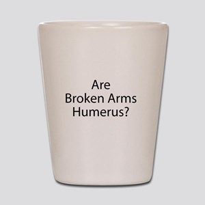 Are Broken Arms Humerus? Shot Glass
