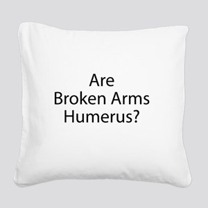 Are Broken Arms Humerus? Square Canvas Pillow