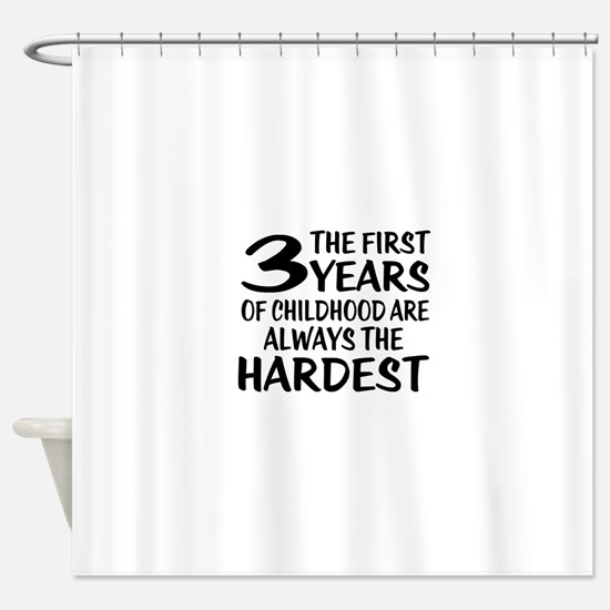 03 Years Of Childhood Are Always Th Shower Curtain