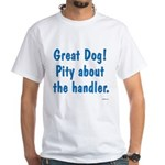 Pity About the Handler White T-Shirt