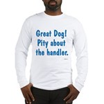 Pity About the Handler Long Sleeve T-Shirt