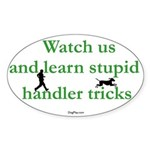 Stupid Handler Tricks Oval Sticker