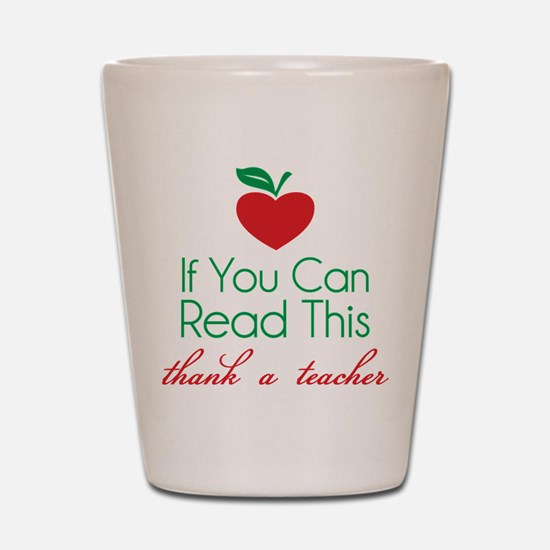 If you can read this thank a teacher Shot Glass