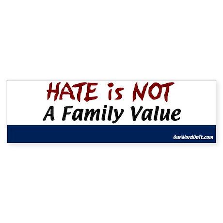 Bumper Sticker: Hate not a value