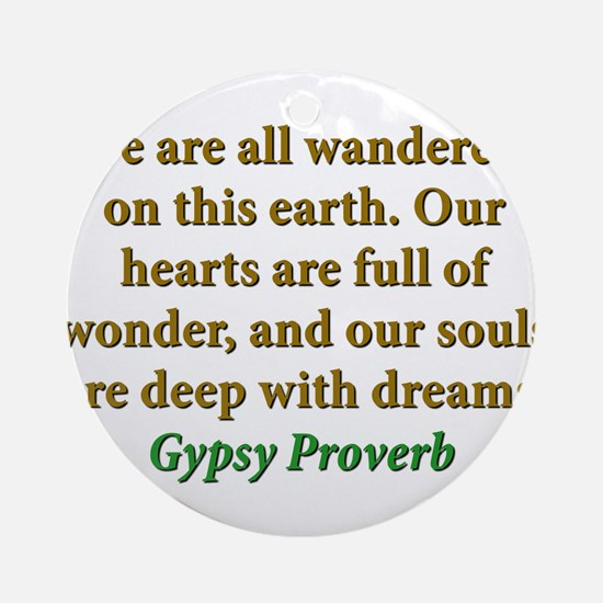 We Are All Wanderers On This Earth Round Ornament