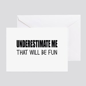 UNDERESTIMATE ME Greeting Cards