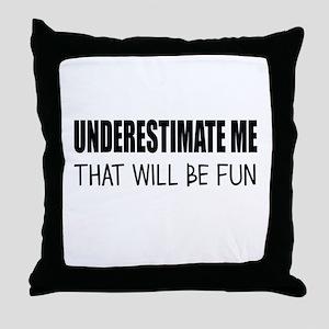 UNDERESTIMATE ME Throw Pillow
