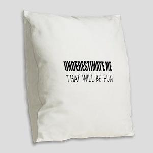 UNDERESTIMATE ME Burlap Throw Pillow