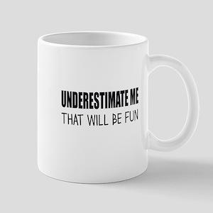 UNDERESTIMATE ME Mugs