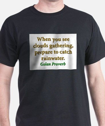 When You See The Clouds Gathering T-Shirt