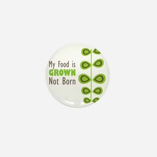 My food is grown not born Mini Button