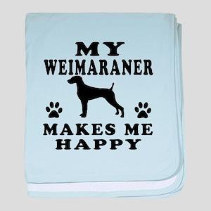 My Weimaraner makes me happy baby blanket