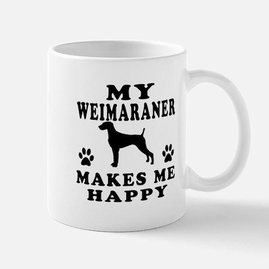 My Weimaraner makes me happy Mug