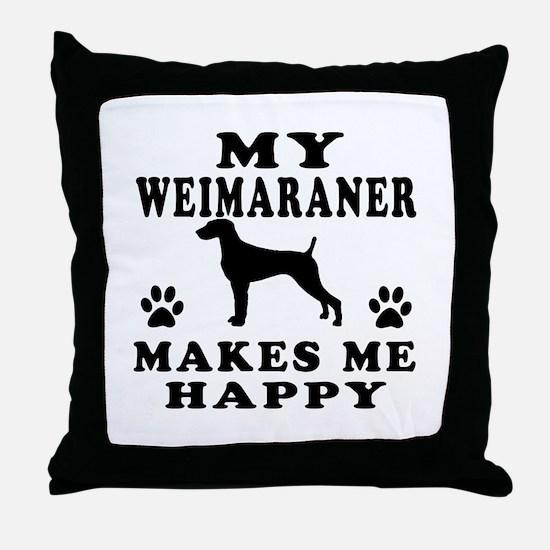 My Weimaraner makes me happy Throw Pillow