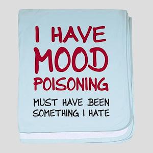 I Have Mood Poisoning baby blanket
