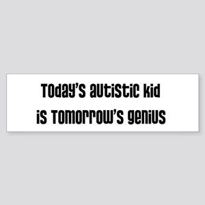 Today's Autistic Kid, Tomorro Bumper Sticker